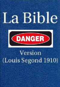 La Bible version Louis Segond 1910, DANGER!